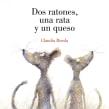 Dos Ratones, una Rata y un Queso. Un proyecto de Escritura e Ilustración infantil de Claudia Rueda - 18.02.2007