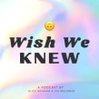 Wish We Knew Podcast. A Content Marketing project by Alice Benham - 01.09.2021
