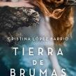 Tierra de brumas, Plaza&Janés 2015. A Schrift und Erzählung project by Cristina López Barrio - 04.06.2015