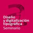 Cartel «Diseño y digitalización tipográfica». Un proyecto de Diseño, Diseño gráfico, Tipografía y Diseño de carteles de Leire y Eduardo - 07.05.2018