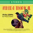 Vereda Tropical   Olga Cerpa y Mestisay. Un proyecto de Diseño editorial, Diseño gráfico y Packaging de Cactus Taller Gráfico - 18.12.2018
