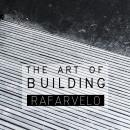 The Art of Building . Um projeto de Fotografia, Arquitetura e Arquitetura de interiores de RAFARVELO - 29.10.2017