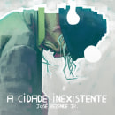 A Cidade Inexistente (versión final). Un projet de Illustration, Conception éditoriale et Illustration numérique de Cheo Gonzalez - 22.04.2019
