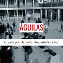 Serie Águilas. Un projet de Scénario de Daniel Guajardo - 26.04.2020