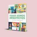 Todos Somos Arquitectos [Editorial SM]. Un proyecto de Ilustración, Dirección de arte, Consultoría creativa, Diseño editorial y Diseño gráfico de Jorge De la Paz - 13.08.2017