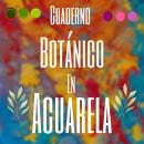 Mi Proyecto del curso: Cuaderno botánico en acuarela. Un proyecto de Ilustración, Pintura a la acuarela, Ilustración botánica y Sketchbook de Lesly Gallegos Andrade - 26.08.2021
