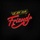 We Are Your Friends. Un proyecto de Diseño, Ilustración, Publicidad, Fotografía, Lettering, Retoque fotográfico, Lettering digital y Lettering 3D de Ricky Arvizu - 03.09.2021