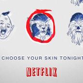 NETFLIX - CHOOSE YOUR SKIN TONIGHT. Um projeto de Design, Ilustração e Publicidade de Saint Kilda - 10.11.2013