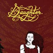 Daughter. Um projeto de Design, Ilustração e Tipografia de Lola Beltrán - 15.02.2014