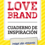 LOVEBRAND - Cuaderno de Inspiración (Master en Innovación - Elisava). A Br, ing, Identit, Creative Consulting, Editorial Design, Graphic Design, Information Design, and Marketing project by Vicky Anne Crespo - 04.10.2014