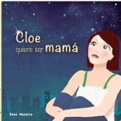 Cloe quiere ser mamá. Un proyecto de Diseño editorial de Editorial Chocolate - 19.12.2012