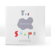 The Shapeless Shape (children's book). A Design, Illustration, Art Direction, Creative Consulting, Editorial Design, Education, Fine Art, Graphic Design, To, Design, Writing, Cop, and writing project by Eduardo Vea Keating (NosE) - 09.24.2017