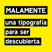 Malamente tipografía [1.0]. Un proyecto de Diseño, Diseño gráfico, Tipografía y Escritura de Daniel Martínez - 15.07.2015