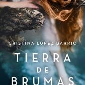 Tierra de brumas, Plaza&Janés 2015. A Writing, and Narrative project by Cristina López Barrio - 06.04.2015