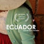 CORTOMETRAJE DOCUMENTAL - ECUADOR CON LOS OJOS CERRADOS. A Film project by Daniel Sánchez Chamorro - 04.25.2021