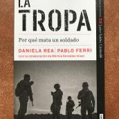 La Tropa. Por qué mata un soldado. A Writing project by Daniela Rea - 06.22.2021