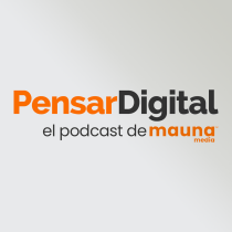 Pensar Digital el Podcast de Mauna Media.. A Musik und Audio project by Jesús Maceira - 06.05.2021