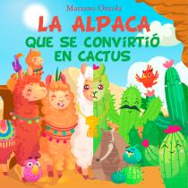 La alpaca que se convirtió en cactus (versión ampliada). Un proyecto de Escritura, Stor, telling, Ilustración infantil, Creatividad con niños y Narrativa de msorzola - 16.05.2021