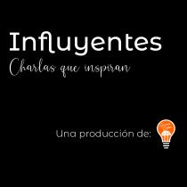 INFLUYENTES - Charlas que inspiran.. Un proyecto de Música, Audio, Cine, Vídeo, Televisión, Producción, Edición de vídeo y Realización audiovisual de Lukas Days - 23.06.2021