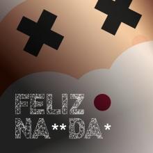 FELIZ NA**DA*. Un proyecto de Diseño, Ilustración y Publicidad de Alejandro Mazuelas Kamiruaga - 23.12.2013