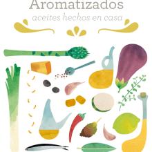Flavored. Homemade oils  Book. Um projeto de Ilustração, Design editorial e Culinária de Ana Rey - 19.04.2014