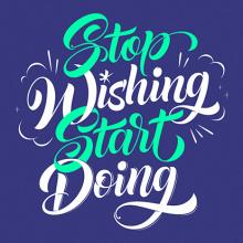 Stop Wishing Start Doing. Un proyecto de Diseño gráfico, Tipografía y Caligrafía de Bogidar Mascareñas Vizcaíno - 03.01.2015