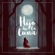 Hijo de la Luna. Un proyecto de Diseño e Ilustración de Antonio Ufarte - 29.01.2017