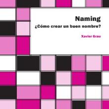 Libro de naming: Cómo crear un buen nombre. Un proyecto de Diseño de Xavier Grau Castelló - 08.02.2018