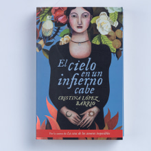 El cielo en un infierno cabe, Plaza&Janés 2013. A Schrift und Erzählung project by Cristina López Barrio - 09.06.2013