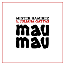 Mau Mau (feat. Juliana Gattas). Un proyecto de Música y Audio de Míster Ramírez - 30.06.2021