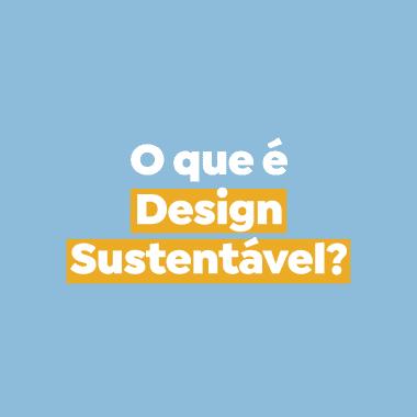 O que é design sustentável?