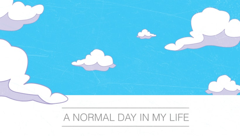 A normal day in my life! 0