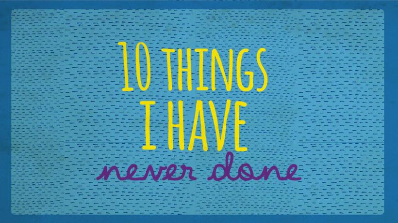10 cosas que nunca he hecho 1