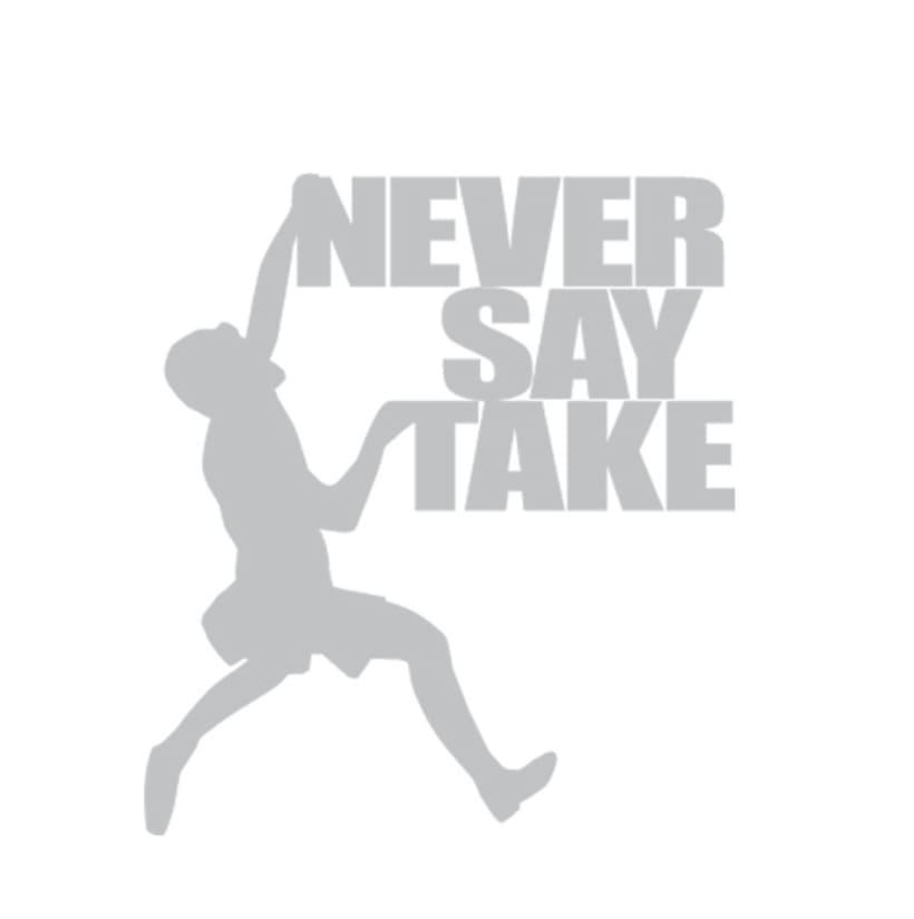 Never Say Take -1