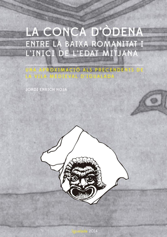 Portada libro: La Conca d'Òdena entre la baixa roamnitat i l'inici de l'Edat Mitjana -1
