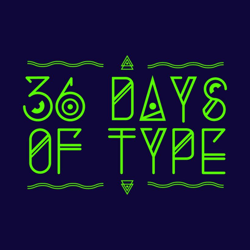 36 days of type. 1