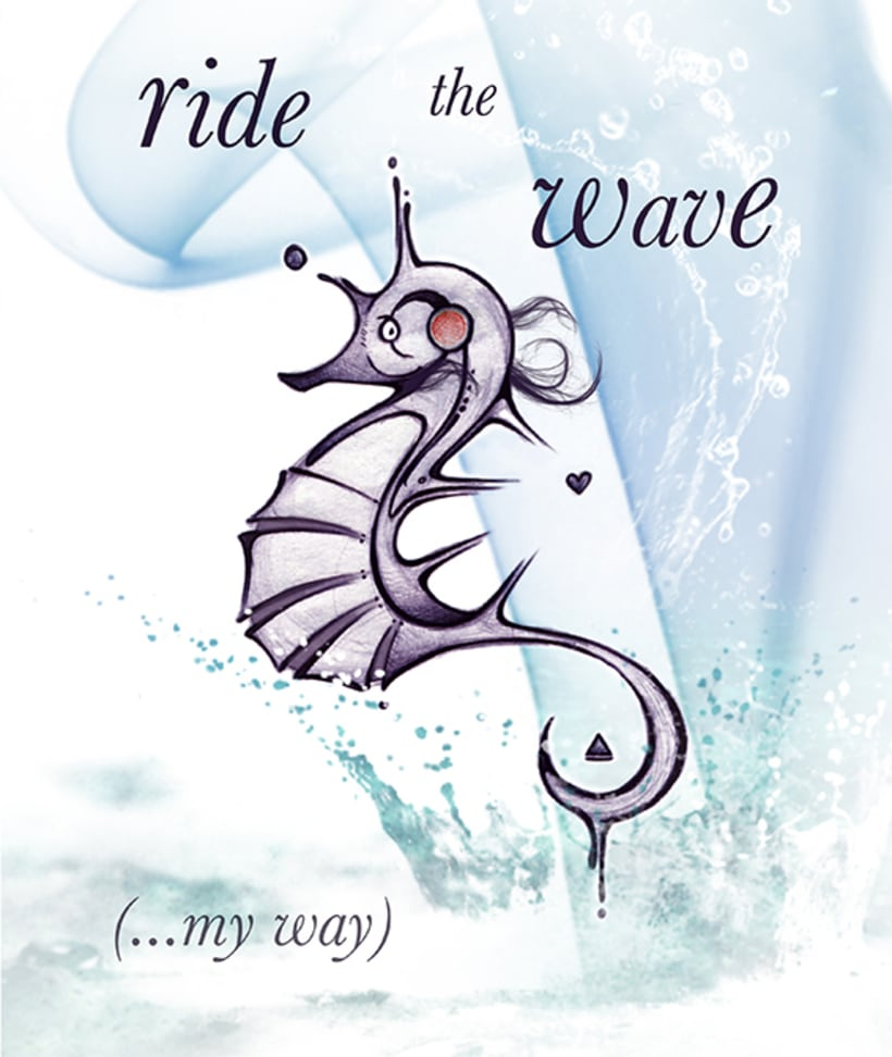 Ride the wave... my way. 0