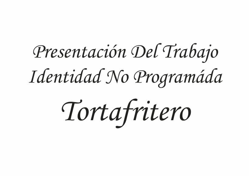 PRESENTACIÓN DE TRABAJO IDENTIDAD NO PROGRAMÁDA TORTAFRITERO 0