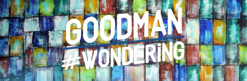 Goodman #Wondering 0
