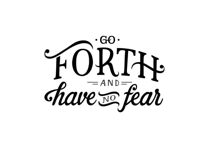 Go Forth And Have No Fear 0