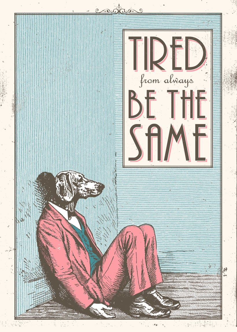 Mi Proyecto del curso: Cartelismo ilustrado ''Tired from always be the same'' J. Adrián Chuecos 1