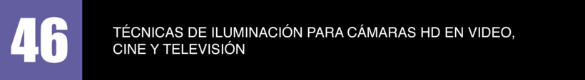 46 - TÉCNICAS DE ILUMINACIÓN PARA CÁMARAS HD EN VIDEO, CINE Y TV 3