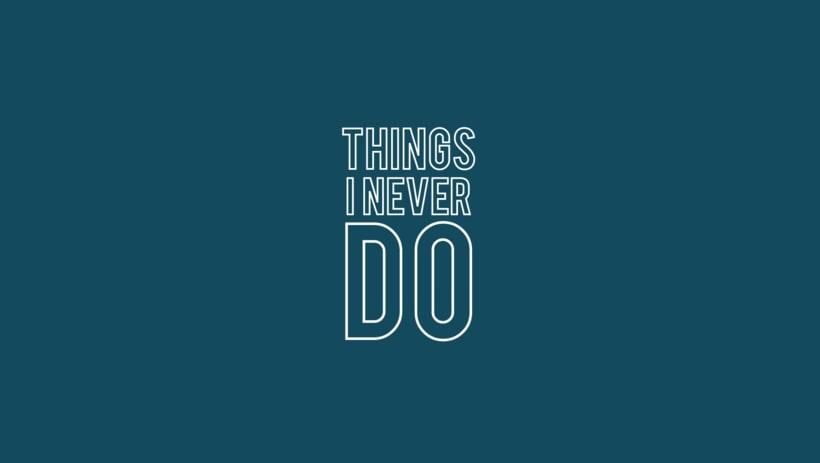 Things I Never Do 1