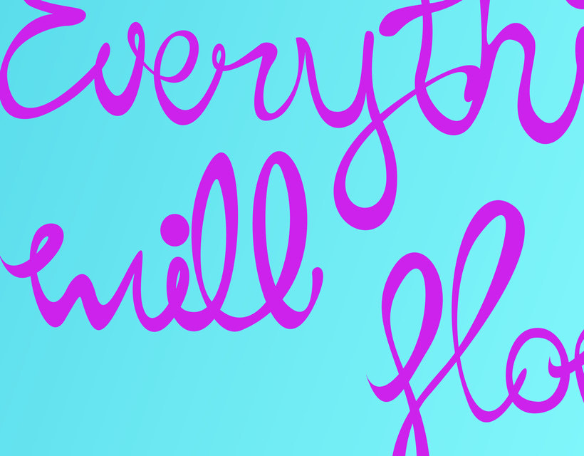 Everything will flow lettering 4