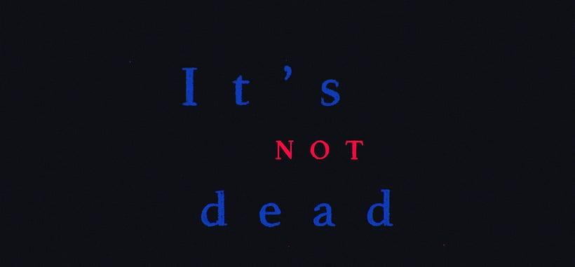 It's not dead 0