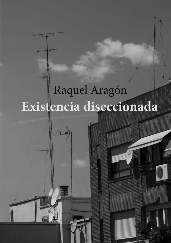 Edición y publicación del poemario Existencia Diseccionada de Raquel Aragón -1