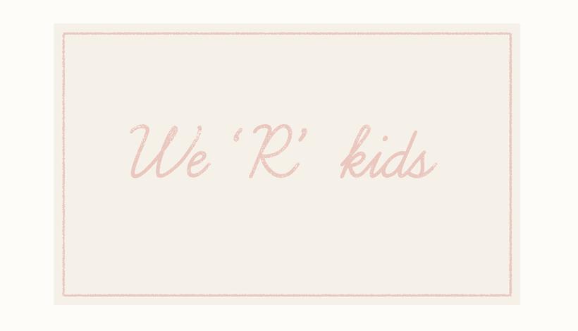 We 'R' kids 0