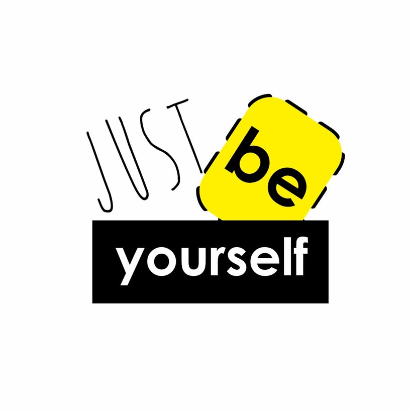 Just be  Yoursefl  0
