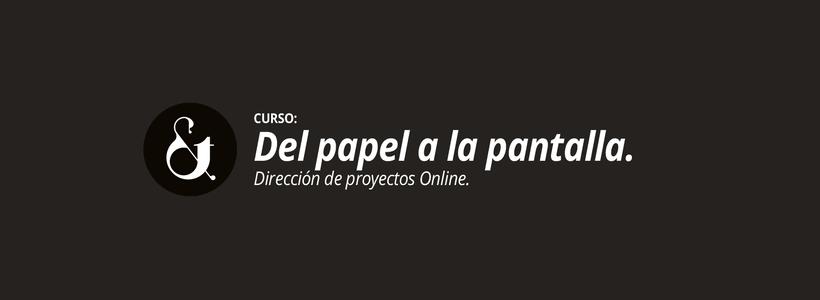 Curso en Zaragoza: Del Papel a la Pantalla. Dirección de proyectos Online. 1