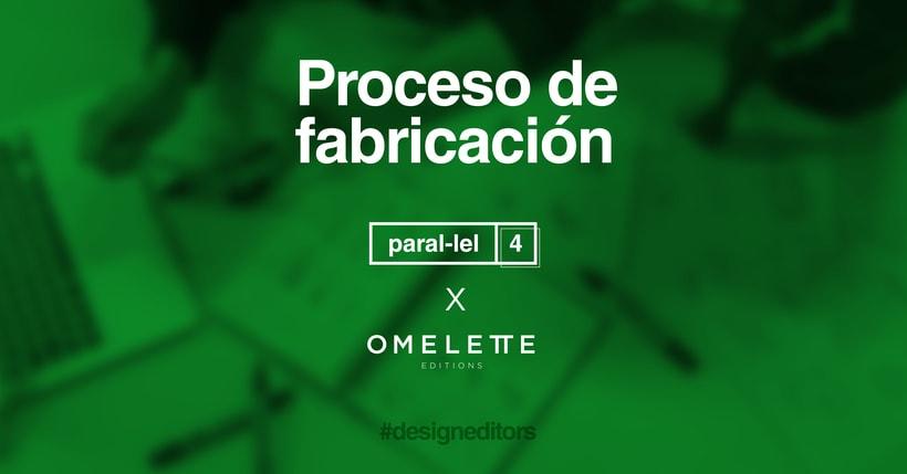 Proceso de fabricación | Paral-lel 4 X Omelette-ed 0